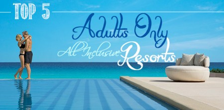 Top 5 Adults Only All Inclusive Resorts